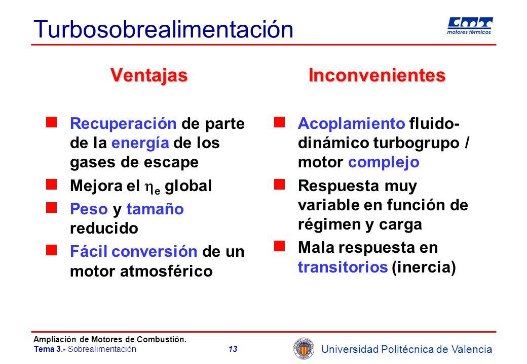 Universidad Politécnica de Valencia Ampliación de Motores de Combustión. Tema 3.- Sobrealimentación13 Turbosobrealimentación Ventajas Recuperación de