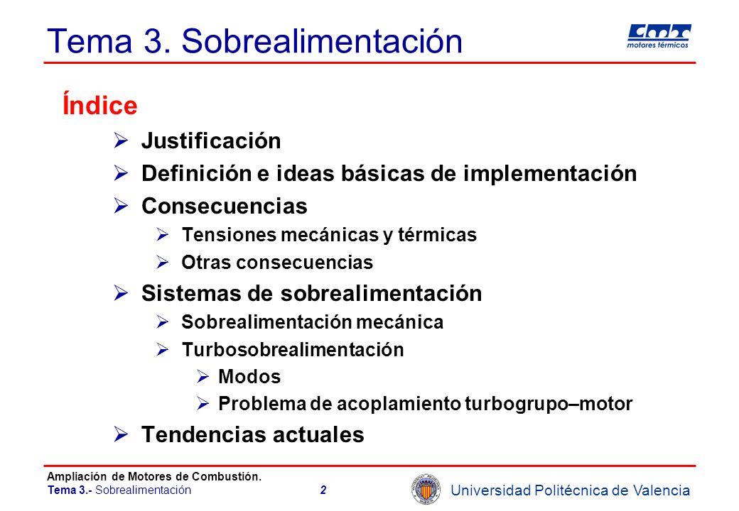 Universidad Politécnica de Valencia Ampliación de Motores de Combustión. Tema 3.- Sobrealimentación2 Tema 3. Sobrealimentación Índice Justificación De