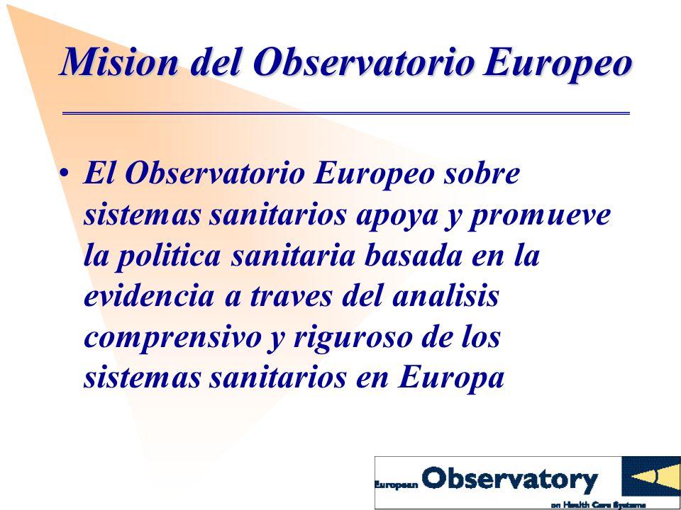 Mision del Observatorio Europeo El Observatorio Europeo sobre sistemas sanitarios apoya y promueve la politica sanitaria basada en la evidencia a traves del analisis comprensivo y riguroso de los sistemas sanitarios en Europa