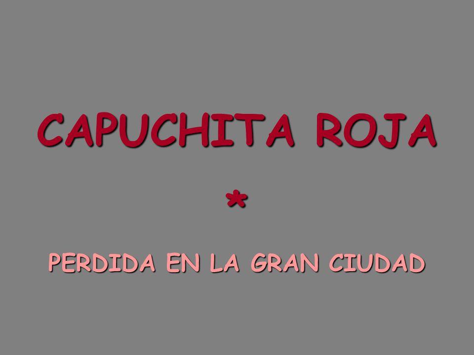 CAPUCHITA ROJA * PERDIDA EN LA GRAN CIUDAD