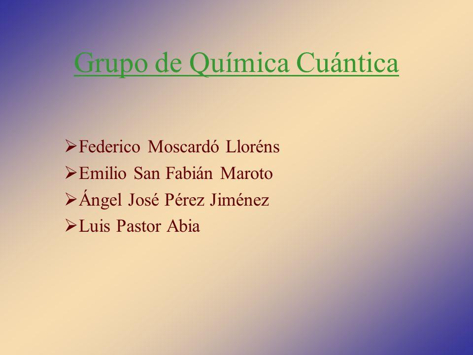 Grupo de Química Cuántica Federico Moscardó Lloréns Emilio San Fabián Maroto Ángel José Pérez Jiménez Luis Pastor Abia