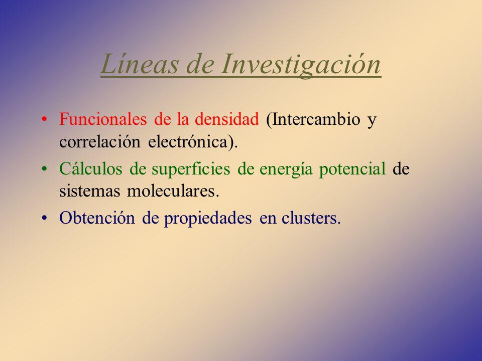 Líneas de Investigación Funcionales de la densidad (Intercambio y correlación electrónica). Cálculos de superficies de energía potencial de sistemas m
