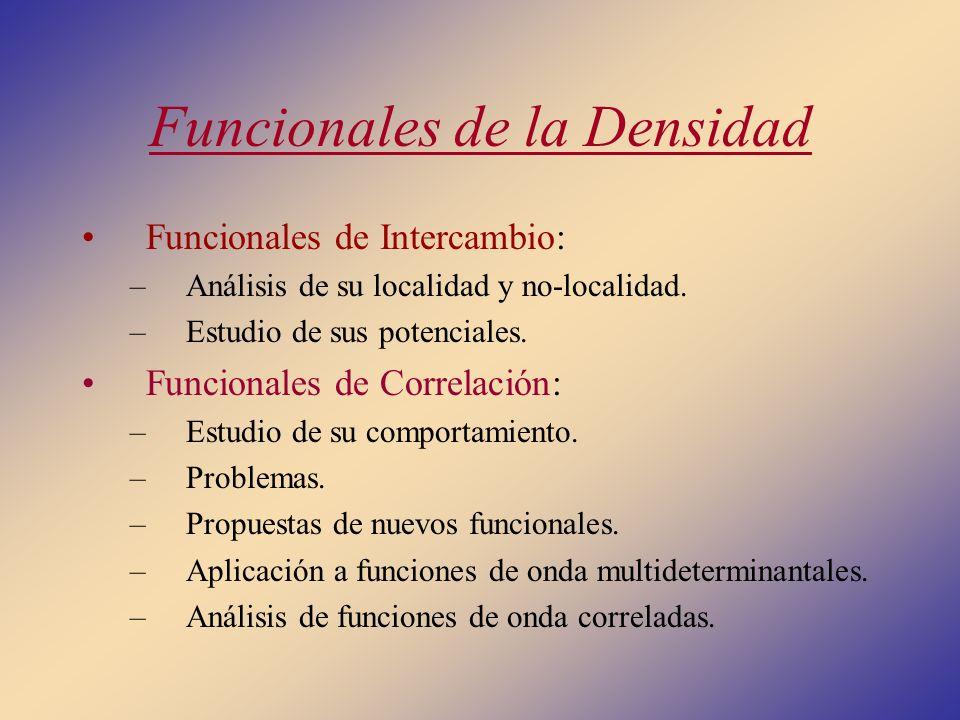 Funcionales de la Densidad Funcionales de Intercambio: –Análisis de su localidad y no-localidad. –Estudio de sus potenciales. Funcionales de Correlaci
