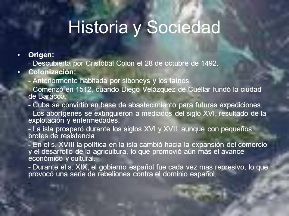 Historia y Sociedad Origen: - Descubierta por Cristóbal Colon el 28 de octubre de 1492. Colonización: - Anteriormente habitada por siboneys y los taín