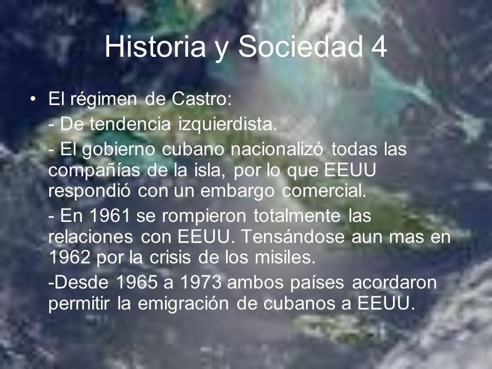 Historia y Sociedad 4 El régimen de Castro: - De tendencia izquierdista. - El gobierno cubano nacionalizó todas las compañías de la isla, por lo que E