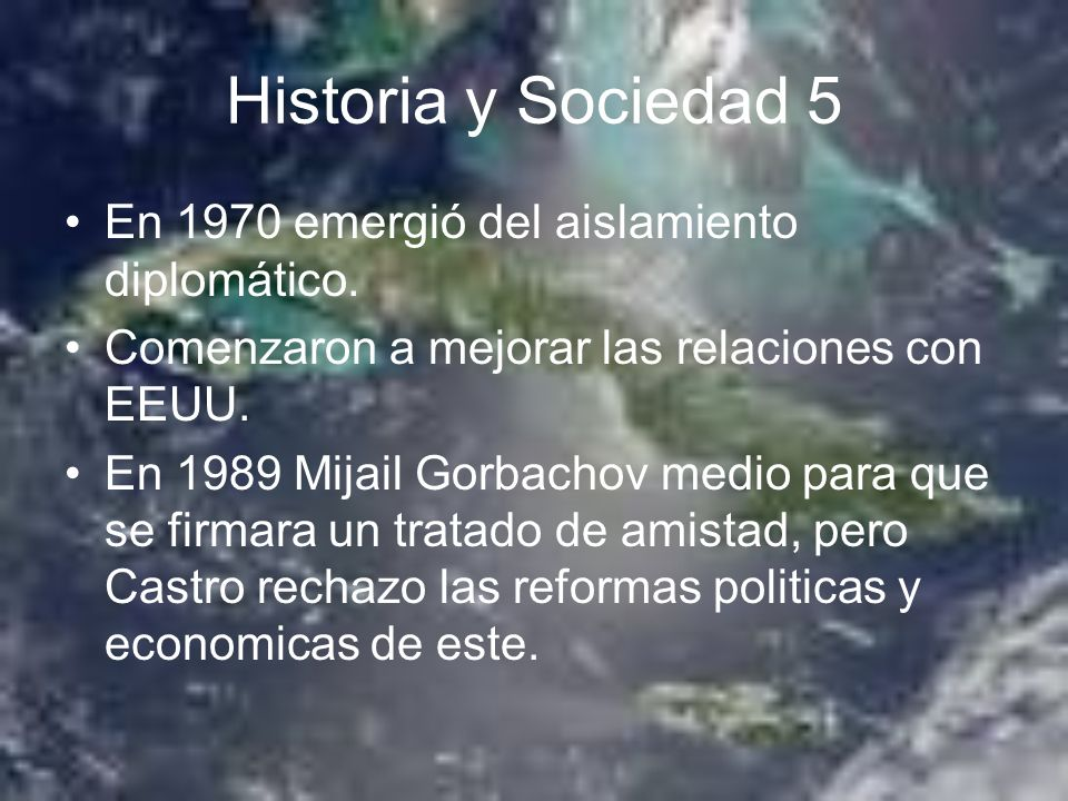 Historia y Sociedad 5 En 1970 emergió del aislamiento diplomático. Comenzaron a mejorar las relaciones con EEUU. En 1989 Mijail Gorbachov medio para q