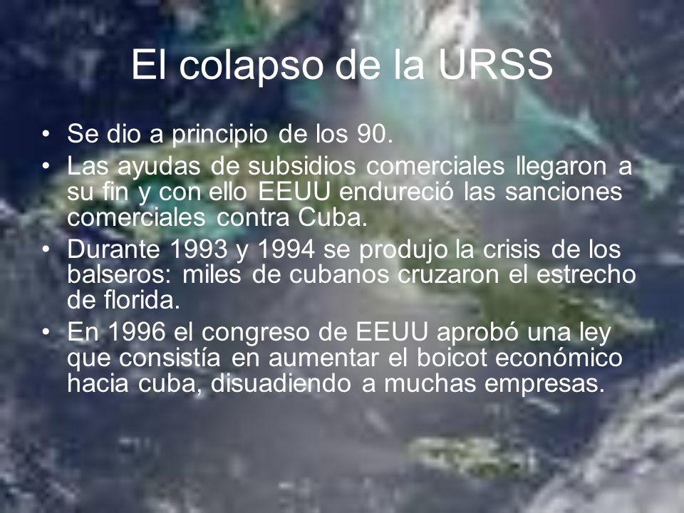 El colapso de la URSS Se dio a principio de los 90. Las ayudas de subsidios comerciales llegaron a su fin y con ello EEUU endureció las sanciones come