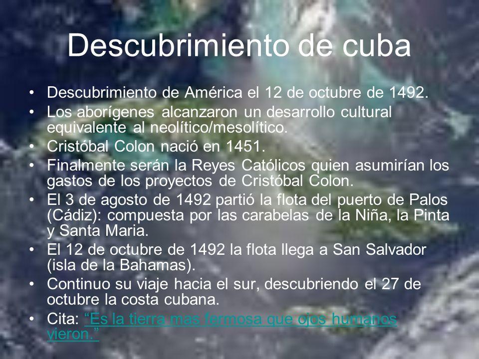 Descubrimiento de cuba Descubrimiento de América el 12 de octubre de 1492. Los aborígenes alcanzaron un desarrollo cultural equivalente al neolítico/m