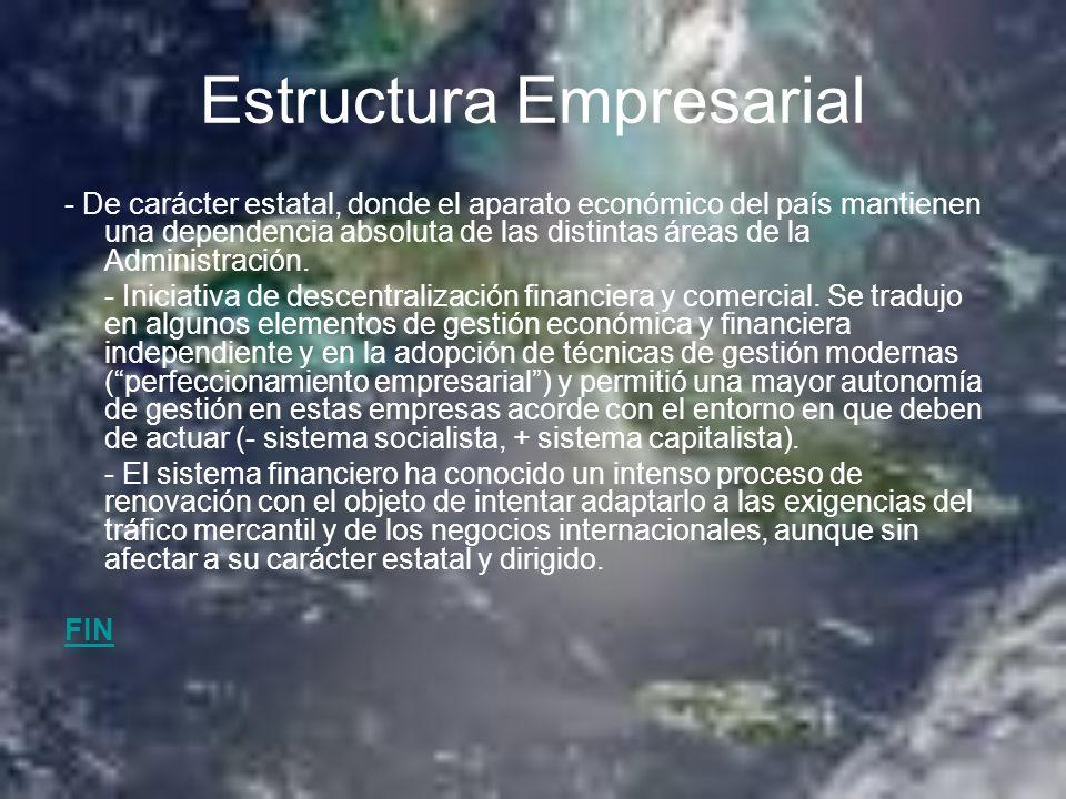 Estructura Empresarial - De carácter estatal, donde el aparato económico del país mantienen una dependencia absoluta de las distintas áreas de la Admi