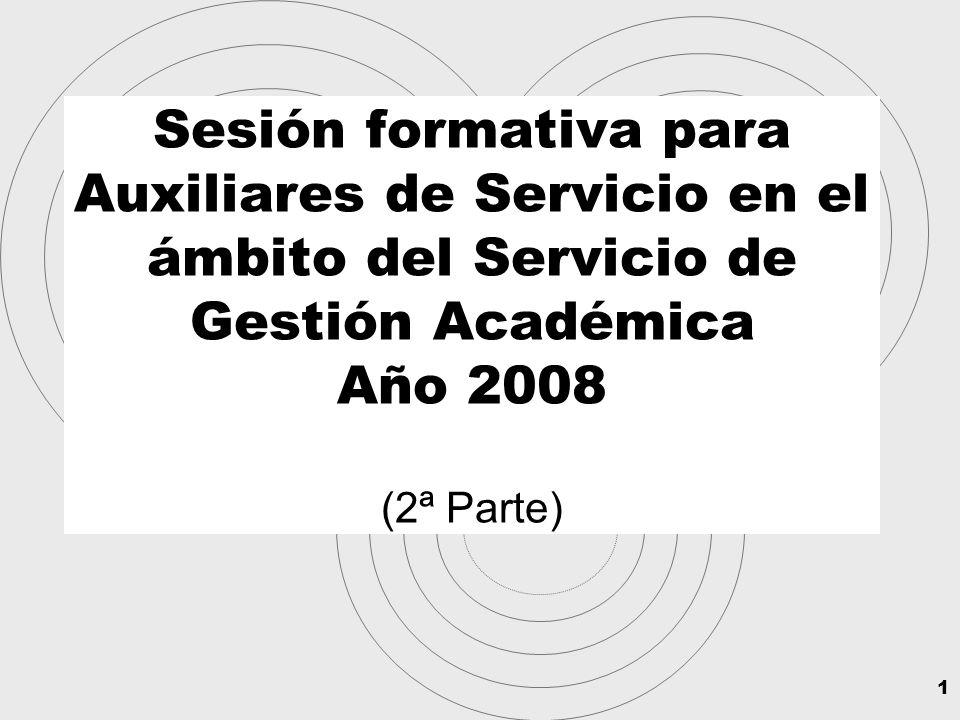1 Sesión formativa para Auxiliares de Servicio en el ámbito del Servicio de Gestión Académica Año 2008 (2ª Parte)