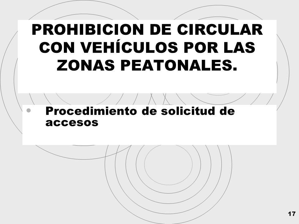 17 PROHIBICION DE CIRCULAR CON VEHÍCULOS POR LAS ZONAS PEATONALES.