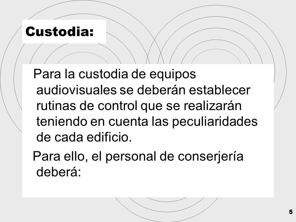 5 Custodia: Para la custodia de equipos audiovisuales se deberán establecer rutinas de control que se realizarán teniendo en cuenta las peculiaridades de cada edificio.