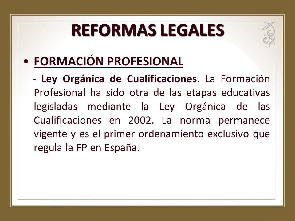 FORMACIÓN PROFESIONAL - Ley Orgánica de Cualificaciones. La Formación Profesional ha sido otra de las etapas educativas legisladas mediante la Ley Org