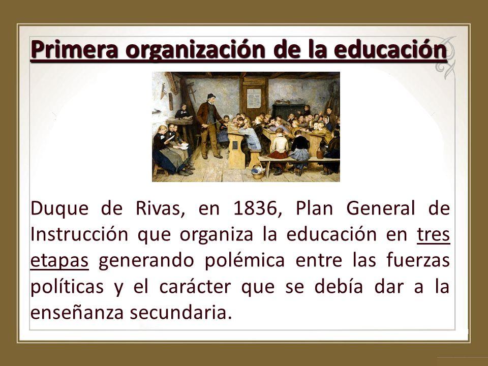 Primera organización de la educación Duque de Rivas, en 1836, Plan General de Instrucción que organiza la educación en tres etapas generando polémica