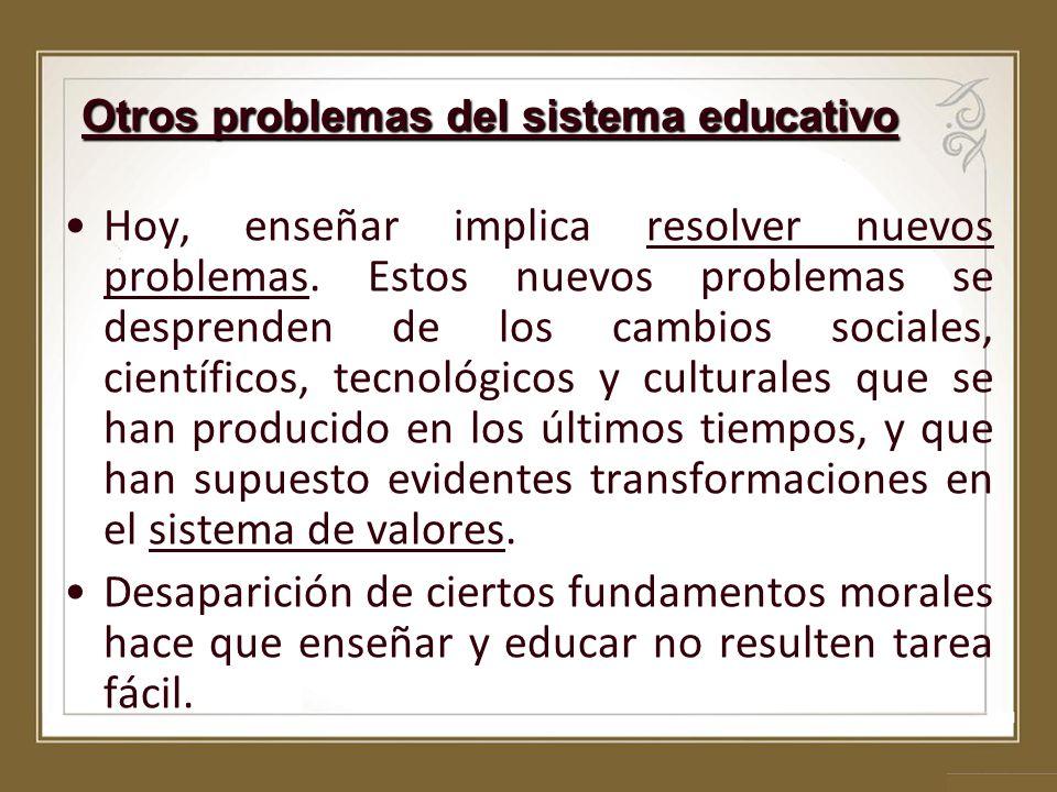 Otros problemas del sistema educativo Hoy, enseñar implica resolver nuevos problemas. Estos nuevos problemas se desprenden de los cambios sociales, ci