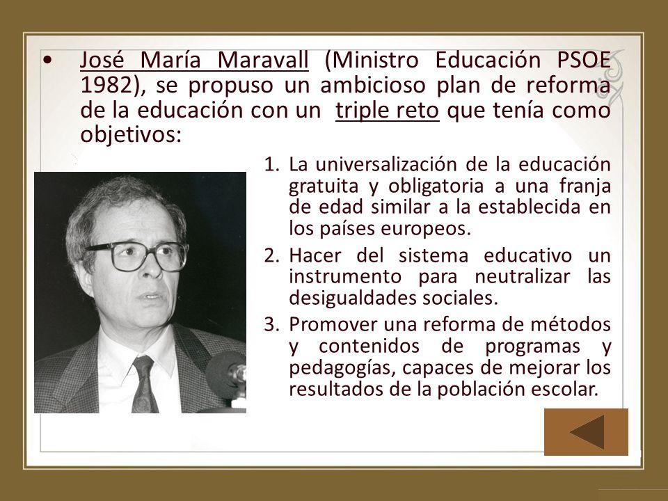José María Maravall (Ministro Educación PSOE 1982), se propuso un ambicioso plan de reforma de la educación con un triple reto que tenía como objetivo