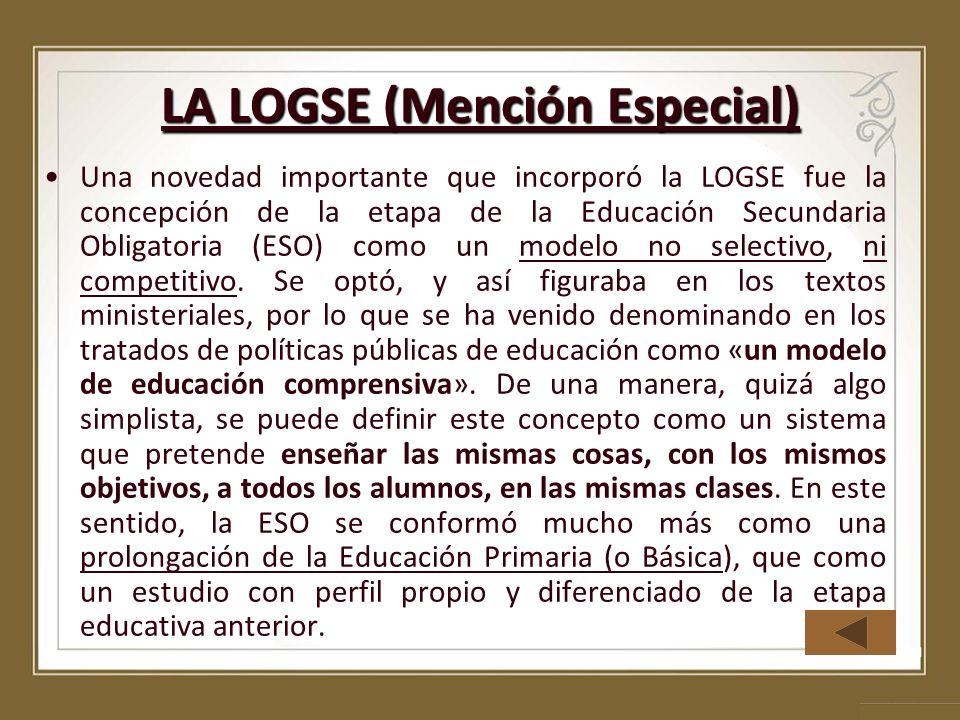 LA LOGSE (Mención Especial) Una novedad importante que incorporó la LOGSE fue la concepción de la etapa de la Educación Secundaria Obligatoria (ESO) c