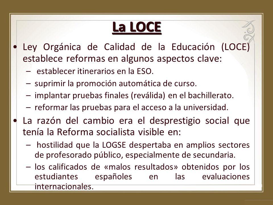 La LOCE Ley Orgánica de Calidad de la Educación (LOCE) establece reformas en algunos aspectos clave: – establecer itinerarios en la ESO. –suprimir la
