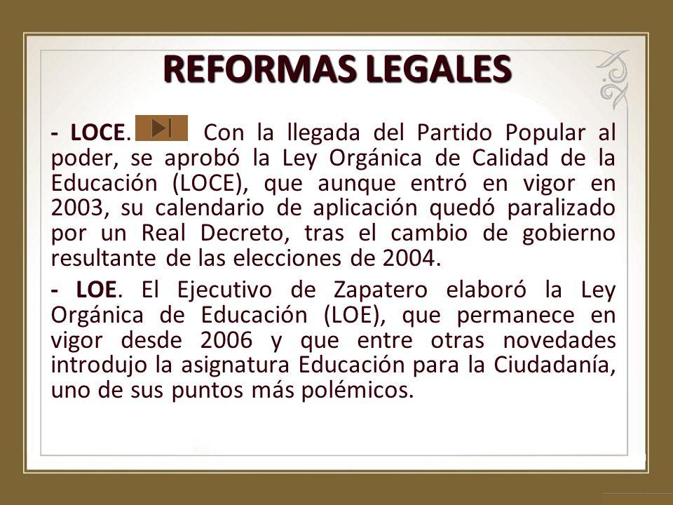 - LOCE. Con la llegada del Partido Popular al poder, se aprobó la Ley Orgánica de Calidad de la Educación (LOCE), que aunque entró en vigor en 2003, s