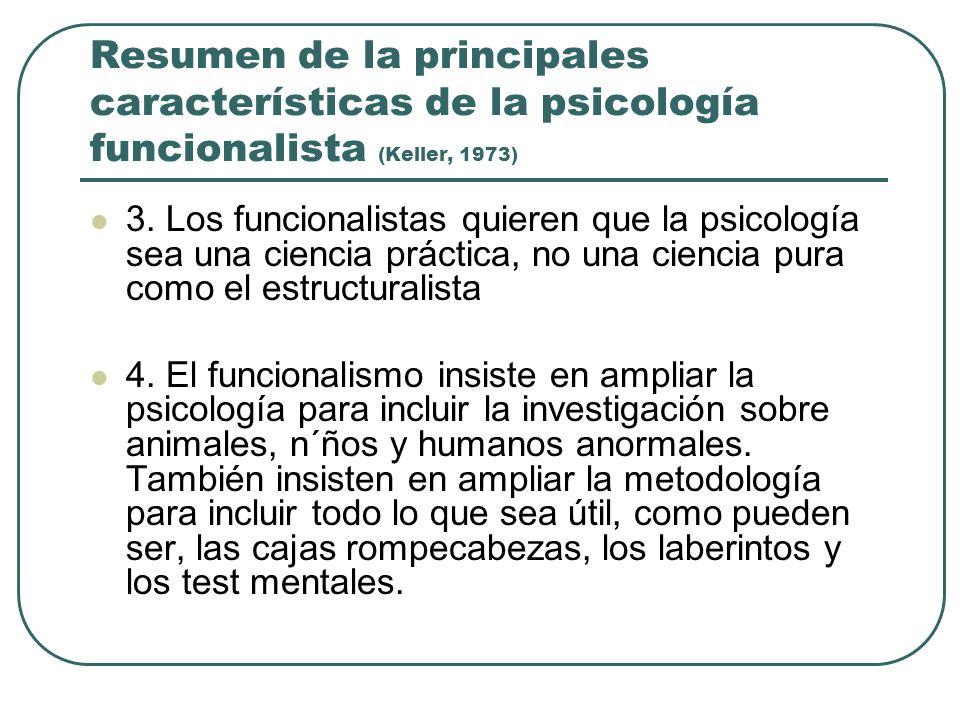 Resumen de la principales características de la psicología funcionalista (Keller, 1973) 3. Los funcionalistas quieren que la psicología sea una cienci