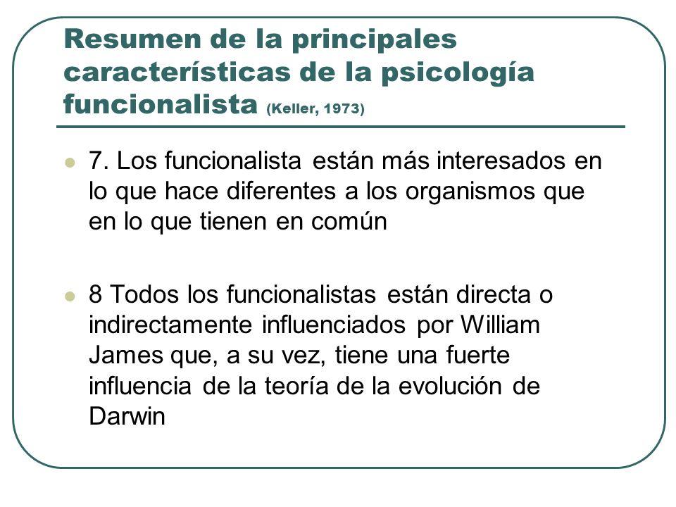 Resumen de la principales características de la psicología funcionalista (Keller, 1973) 7. Los funcionalista están más interesados en lo que hace dife