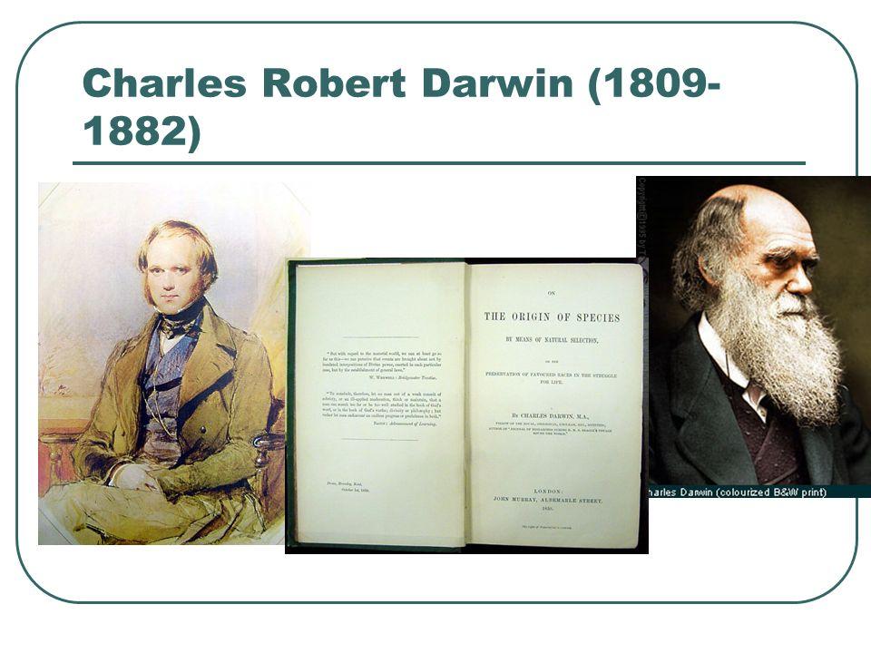 Charles Robert Darwin (1809- 1882)