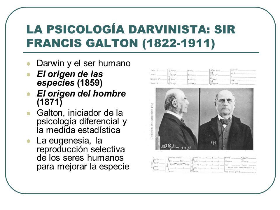 LA PSICOLOGÍA DARVINISTA: SIR FRANCIS GALTON (1822-1911) Darwin y el ser humano El origen de las especies (1859) El origen del hombre (1871) Galton, i