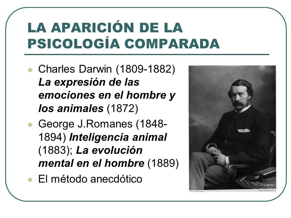 LA APARICIÓN DE LA PSICOLOGÍA COMPARADA Charles Darwin (1809-1882) La expresión de las emociones en el hombre y los animales (1872) George J.Romanes (