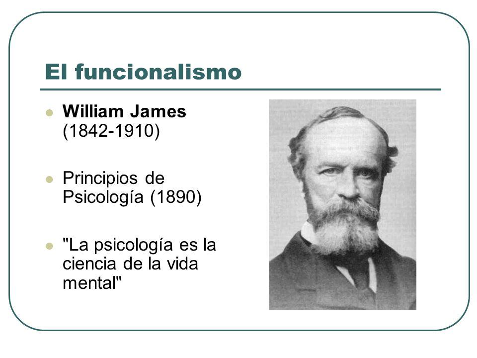 El funcionalismo William James (1842-1910) Principios de Psicología (1890)