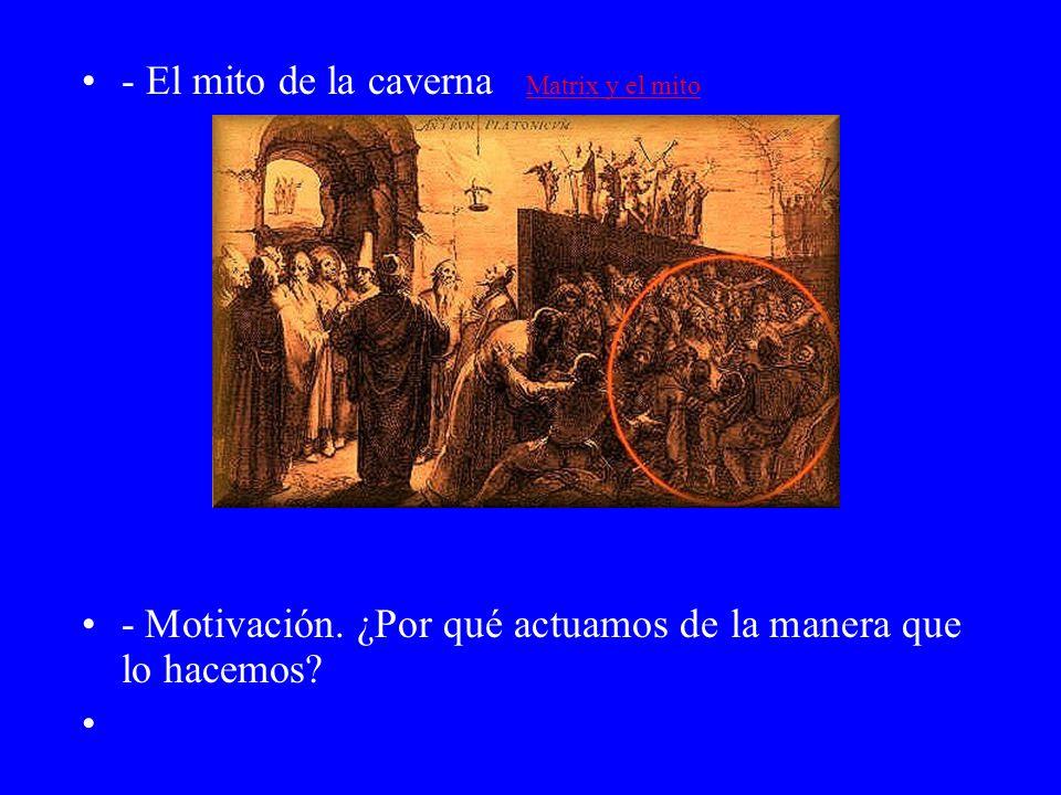 - El mito de la caverna Matrix y el mito Matrix y el mito - Motivación. ¿Por qué actuamos de la manera que lo hacemos?