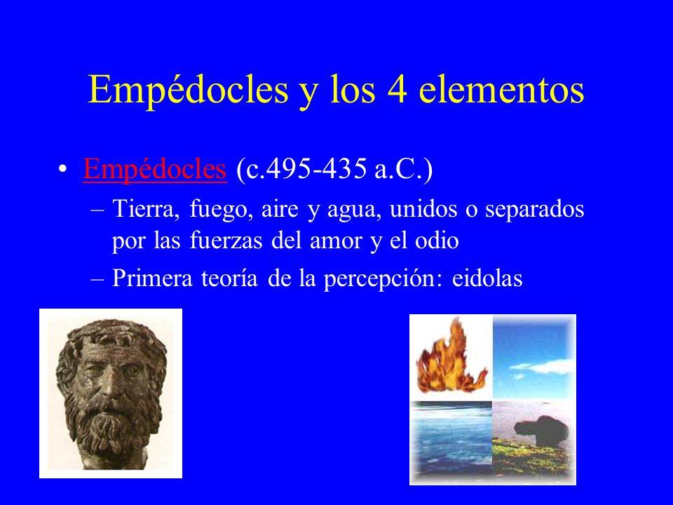 Empédocles y los 4 elementos Empédocles (c.495-435 a.C.)Empédocles –Tierra, fuego, aire y agua, unidos o separados por las fuerzas del amor y el odio