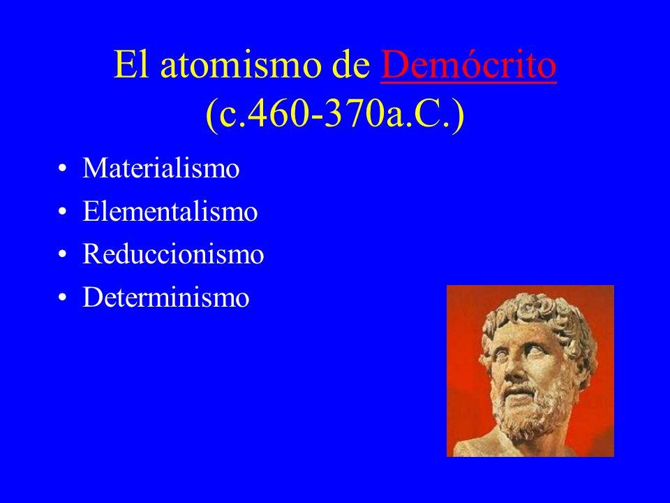 El atomismo de Demócrito (c.460-370a.C.)Demócrito Materialismo Elementalismo Reduccionismo Determinismo