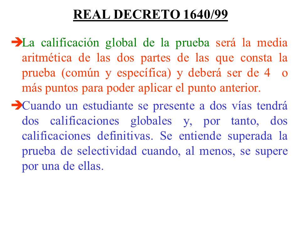REAL DECRETO 1640/99 La calificación global de la prueba será la media aritmética de las dos partes de las que consta la prueba (común y específica) y deberá ser de 4 o más puntos para poder aplicar el punto anterior.