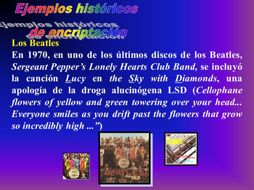Los Beatles En 1970, en uno de los últimos discos de los Beatles, Sergeant Peppers Lonely Hearts Club Band, se incluyó la canción Lucy en the Sky with