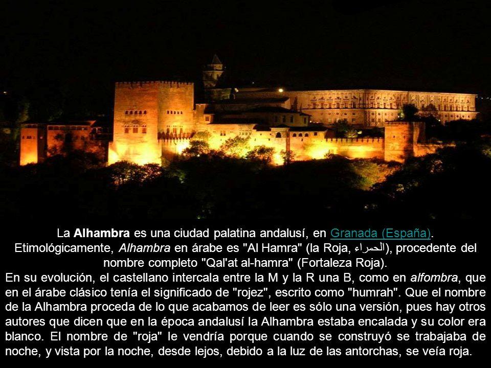 La Alhambra es una ciudad palatina andalusí, en Granada (España). Etimológicamente, Alhambra en árabe es