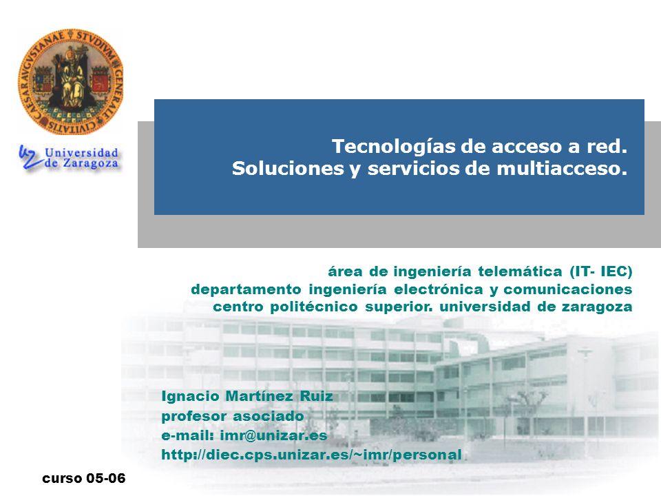 Tecnologías de acceso a red Soluciones y servicios de multiacceso Universidad de Zaragoza ÍNDICE.