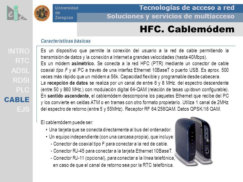 Tecnologías de acceso a red Soluciones y servicios de multiacceso Universidad de Zaragoza HFC. Cablemódem Características básicas Es un dispositivo qu