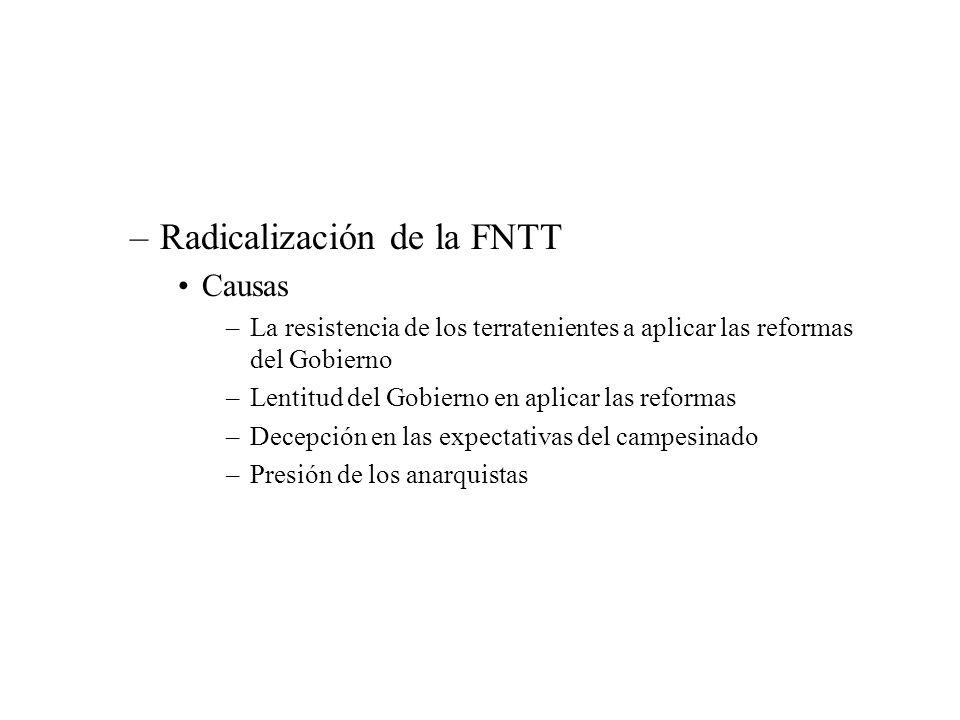 –Radicalización de la FNTT Causas –La resistencia de los terratenientes a aplicar las reformas del Gobierno –Lentitud del Gobierno en aplicar las refo