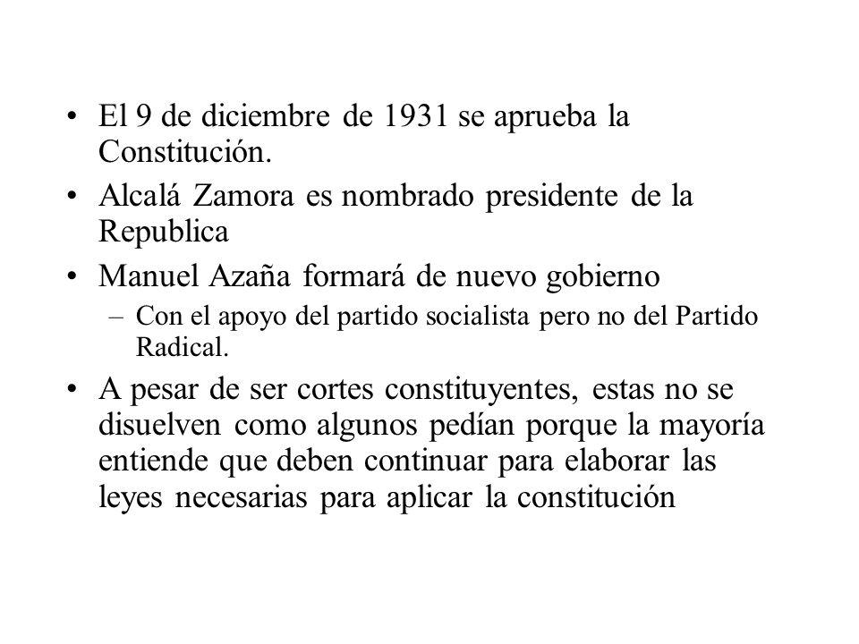 El 9 de diciembre de 1931 se aprueba la Constitución. Alcalá Zamora es nombrado presidente de la Republica Manuel Azaña formará de nuevo gobierno –Con