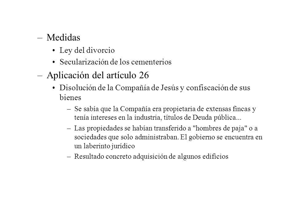 –Medidas Ley del divorcio Secularización de los cementerios –Aplicación del artículo 26 Disolución de la Compañía de Jesús y confiscación de sus biene