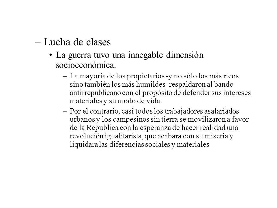 –Lucha de clases La guerra tuvo una innegable dimensión socioeconómica. –La mayoría de los propietarios -y no sólo los más ricos sino también los más