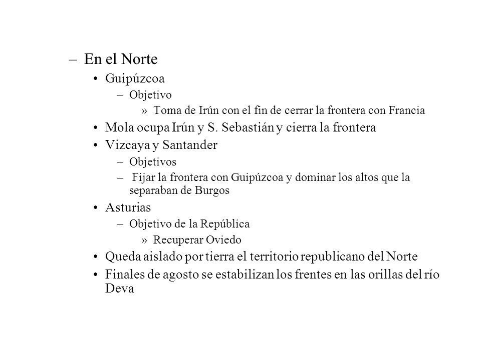 –En el Norte Guipúzcoa –Objetivo »Toma de Irún con el fin de cerrar la frontera con Francia Mola ocupa Irún y S. Sebastián y cierra la frontera Vizcay