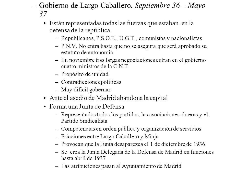–Gobierno de Largo Caballero. Septiembre 36 – Mayo 37 Están representadas todas las fuerzas que estaban en la defensa de la república –Republicanos, P