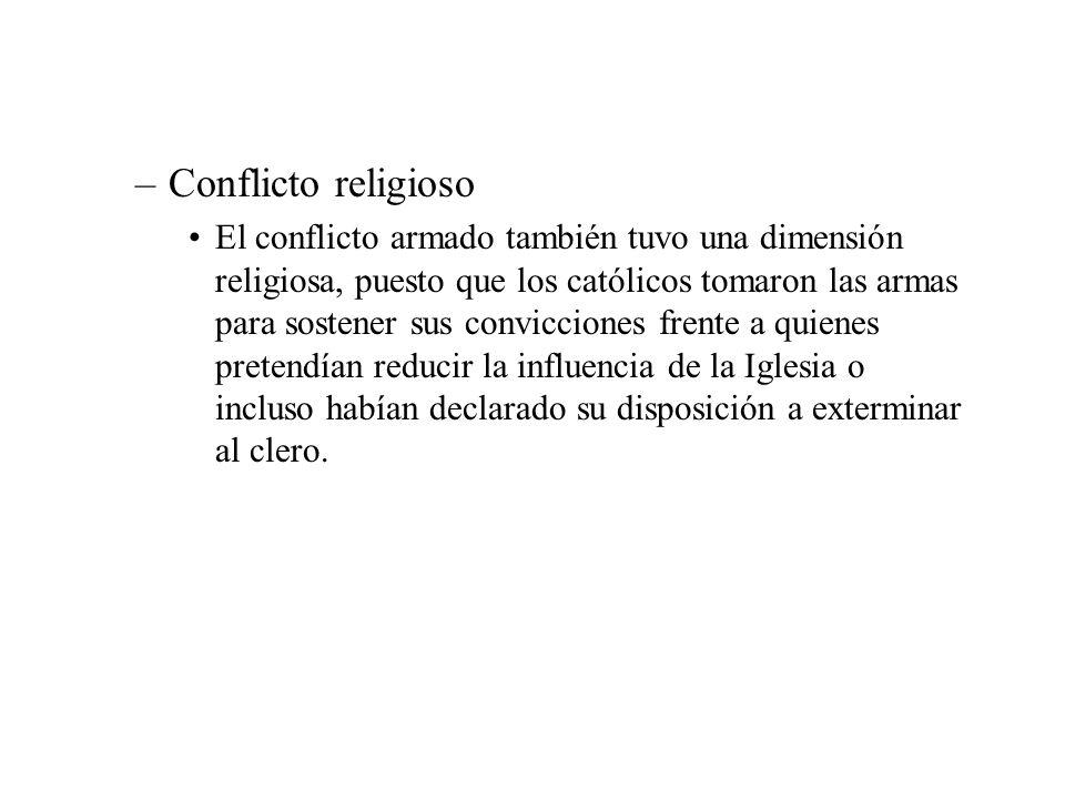 –Conflicto religioso El conflicto armado también tuvo una dimensión religiosa, puesto que los católicos tomaron las armas para sostener sus conviccion