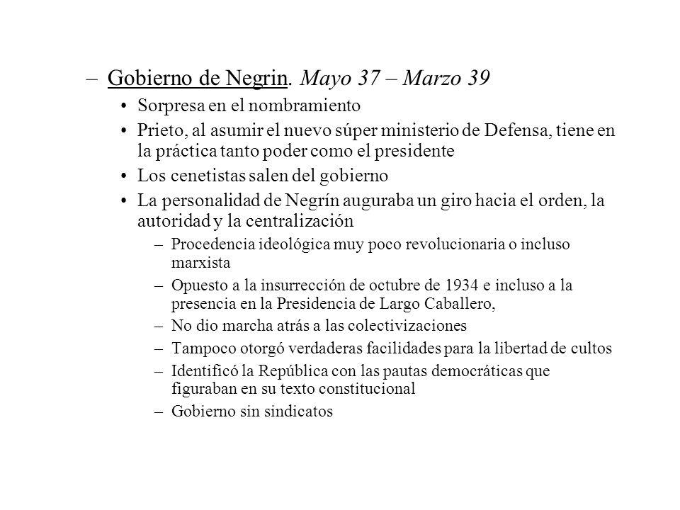 –Gobierno de Negrin. Mayo 37 – Marzo 39 Sorpresa en el nombramiento Prieto, al asumir el nuevo súper ministerio de Defensa, tiene en la práctica tanto