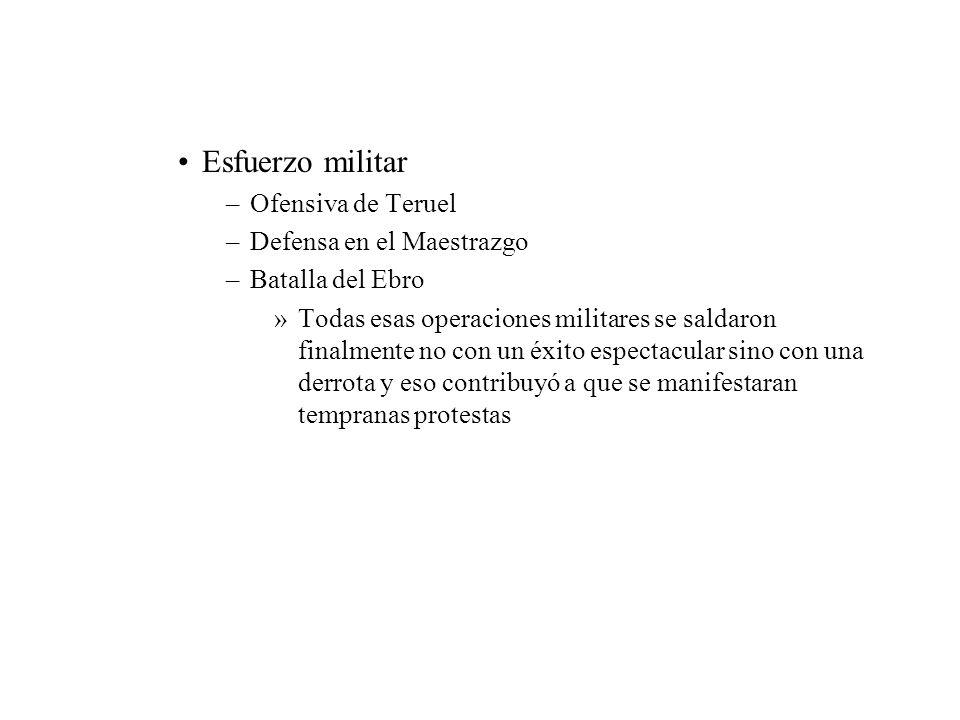 Esfuerzo militar –Ofensiva de Teruel –Defensa en el Maestrazgo –Batalla del Ebro »Todas esas operaciones militares se saldaron finalmente no con un éx
