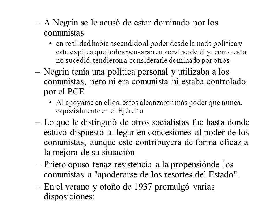 –A Negrín se le acusó de estar dominado por los comunistas en realidad había ascendido al poder desde la nada política y esto explica que todos pensar