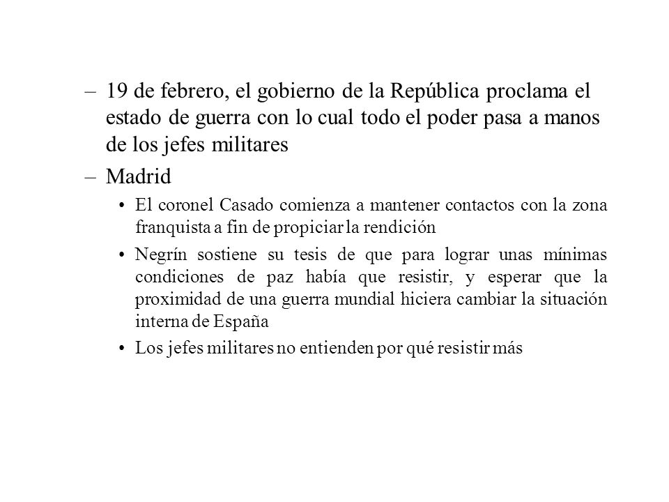 –19 de febrero, el gobierno de la República proclama el estado de guerra con lo cual todo el poder pasa a manos de los jefes militares –Madrid El coro