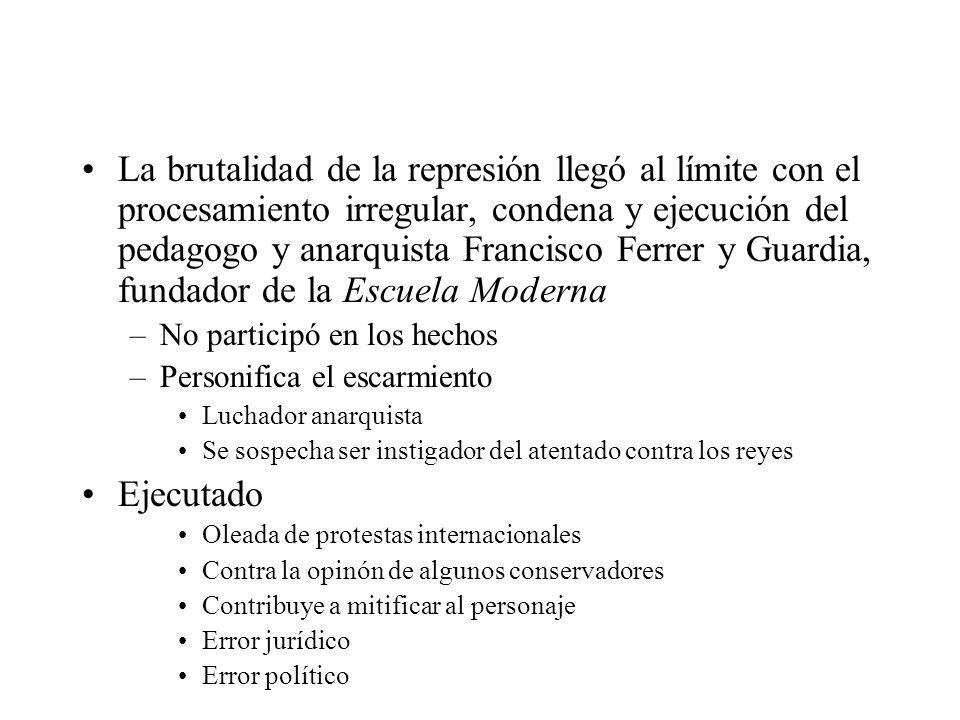 La brutalidad de la represión llegó al límite con el procesamiento irregular, condena y ejecución del pedagogo y anarquista Francisco Ferrer y Guardia