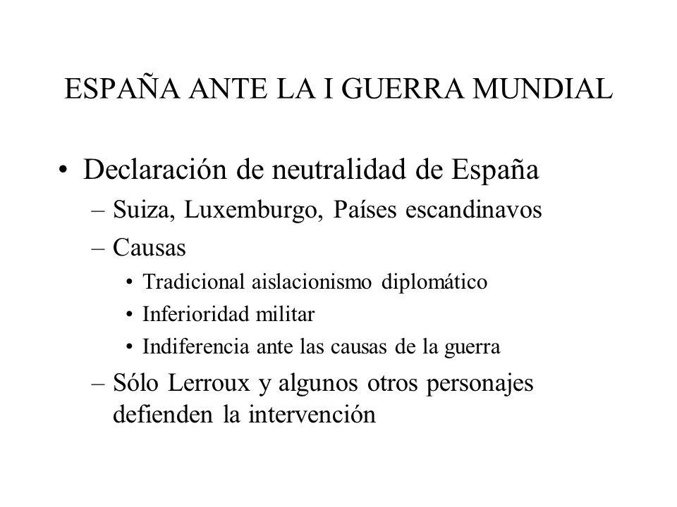 ESPAÑA ANTE LA I GUERRA MUNDIAL Declaración de neutralidad de España –Suiza, Luxemburgo, Países escandinavos –Causas Tradicional aislacionismo diplomá